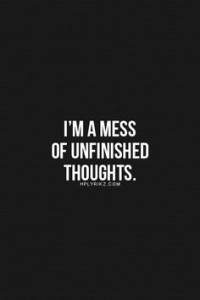 I'm a mess of unfinished thoughts quote